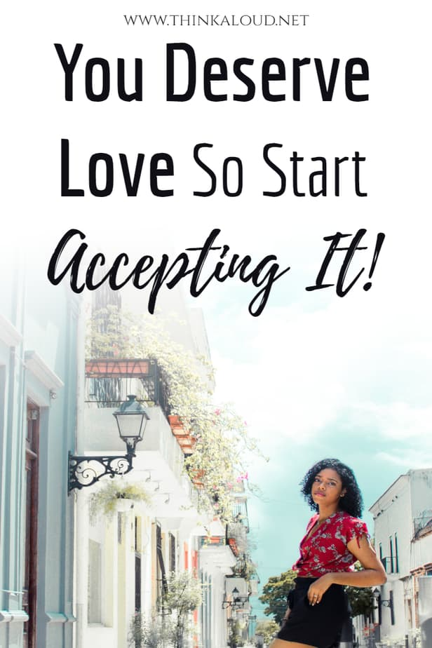 You Deserve Love So Start Accepting It!