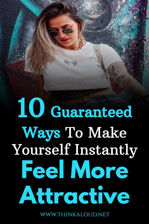 10 Guaranteed Ways To Make Yourself Instantly Feel More Attractive