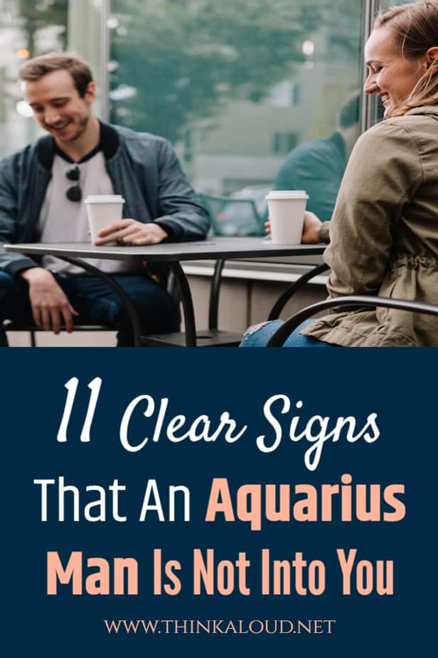 11 Clear Signs That An Aquarius Man Is Not Into You