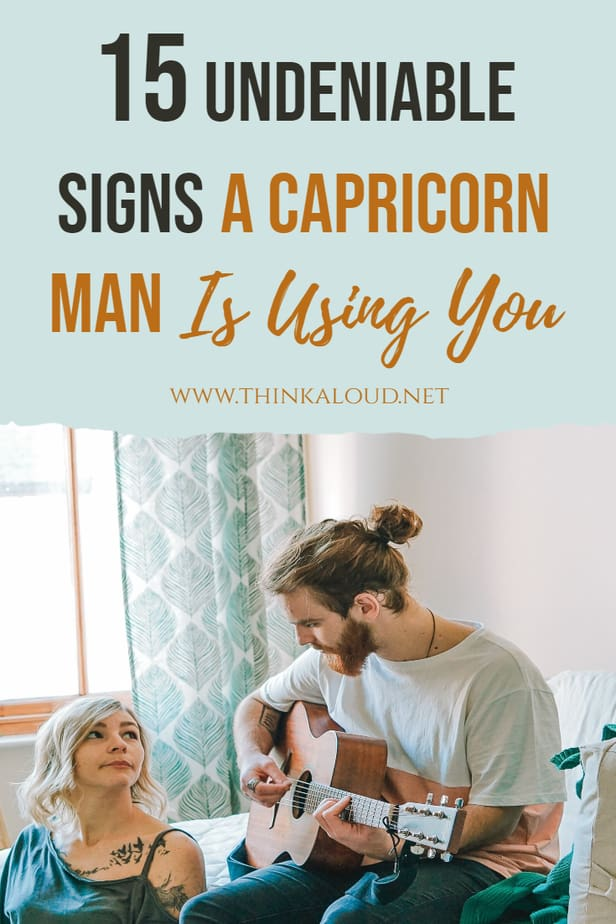 15 Undeniable Signs A Capricorn Man Is Using You