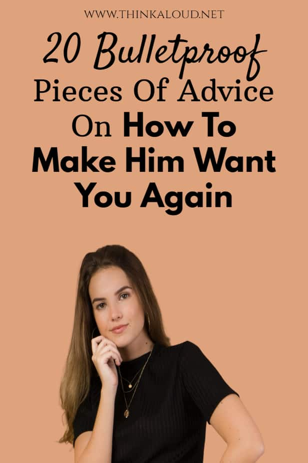 20 Bulletproof Pieces Of Advice On How To Make Him Want You Again