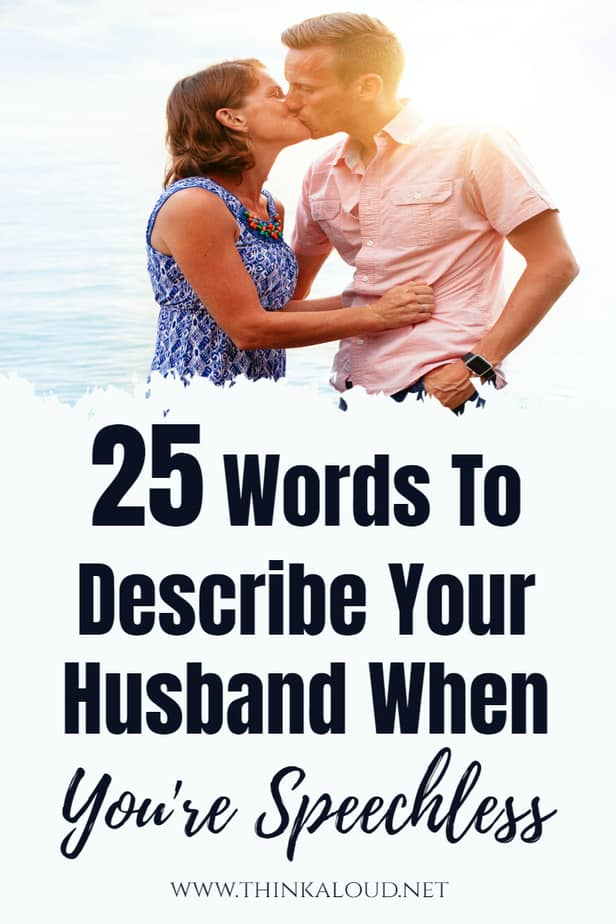 25 Words To Describe Your Husband When You're Speechless