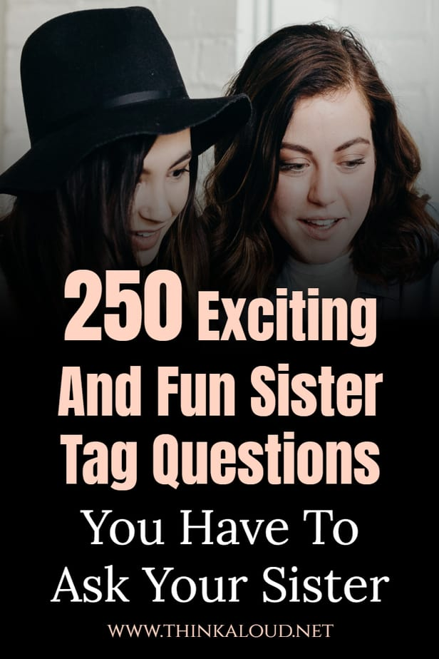 250 Exciting And Fun Sister Tag Questions You Have To Ask Your Sister