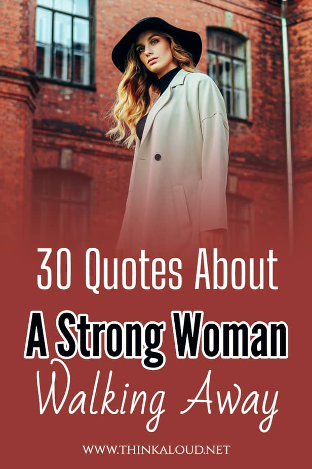 30 Quotes About A Strong Woman Walking Away