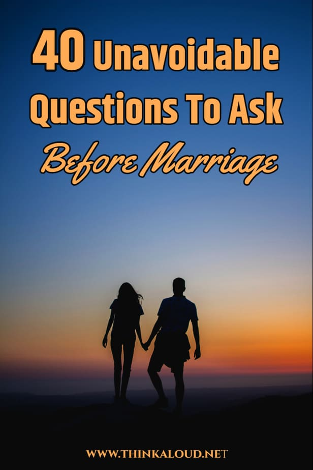 40 Unavoidable Questions To Ask Before Marriage