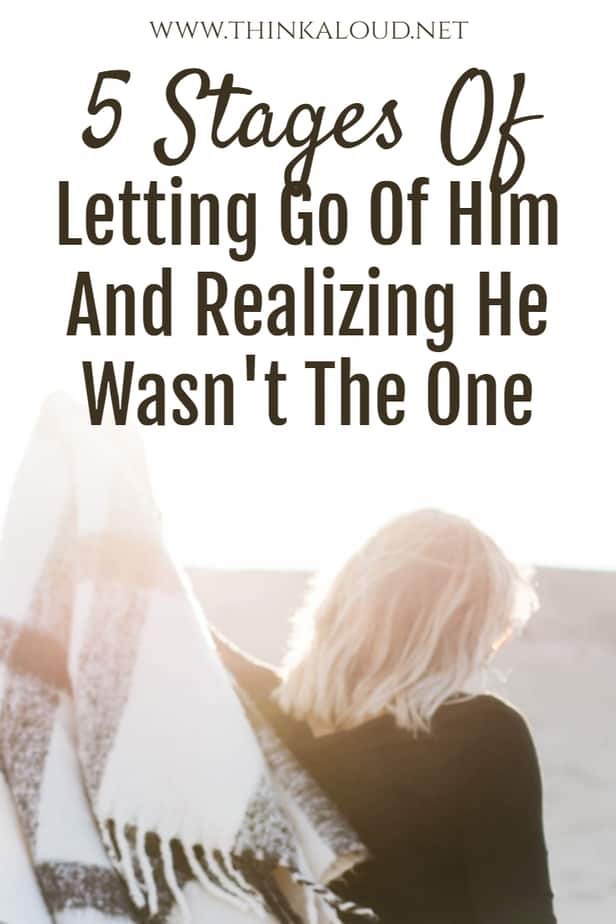 5 Stages Of Letting Go Of Him And Realizing He Wasn't The One