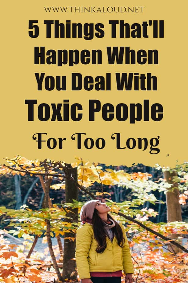 5 Things That'll Happen When You Deal With Toxic People For Too Long