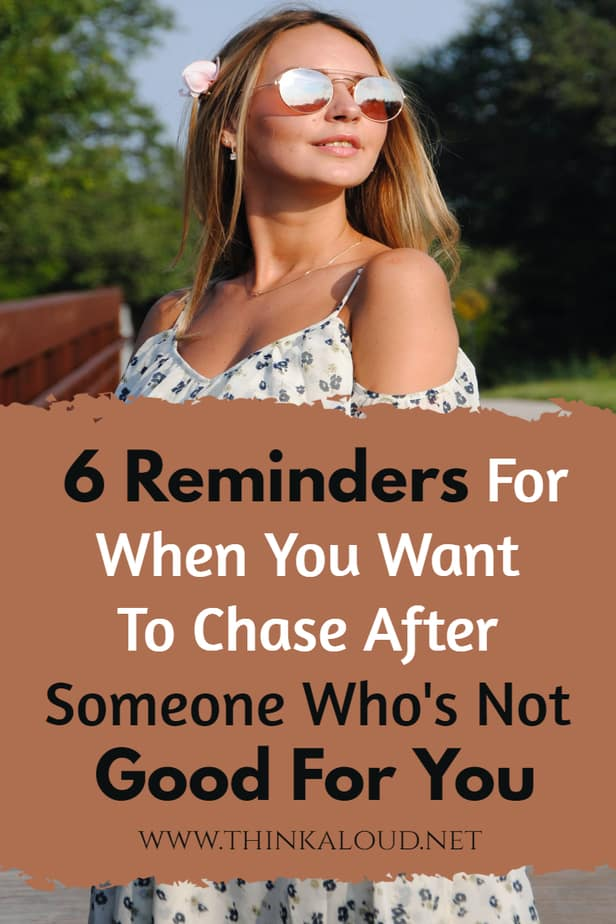 6 Reminders For When You Want To Chase After Someone Who's Not Good For You