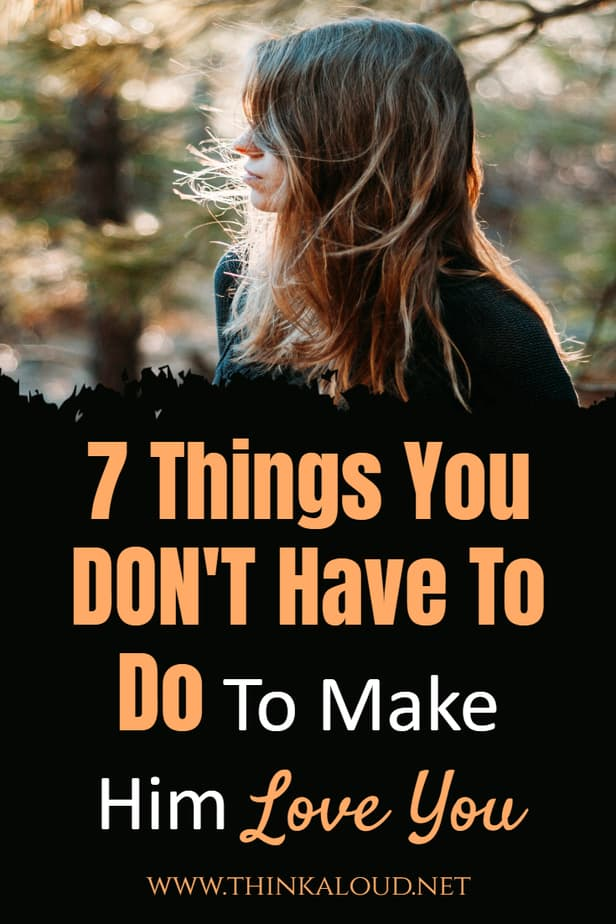 7 Things You DON'T Have To Do To Make Him Love You