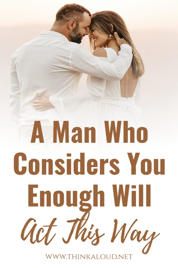 A Man Who Considers You Enough Will Act This Way