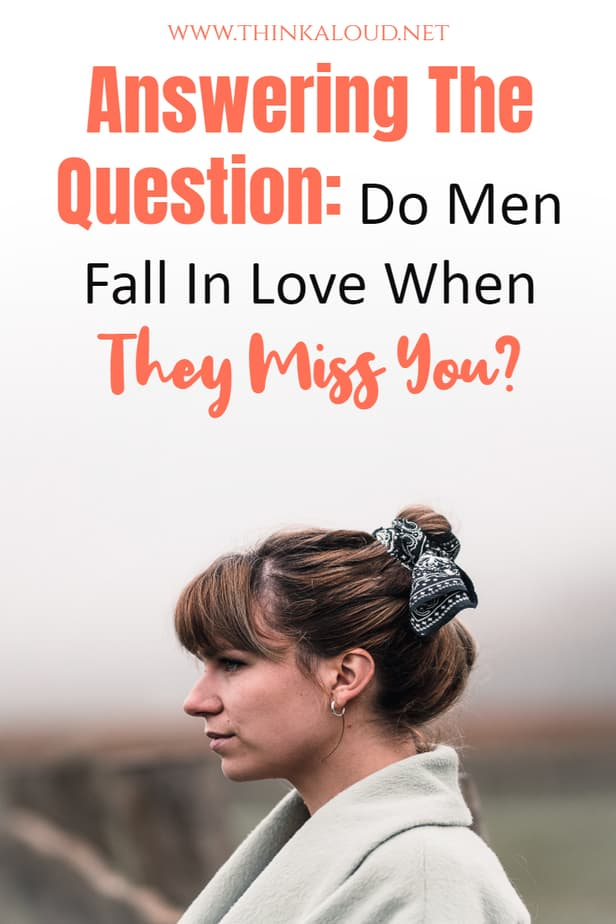 Answering The Question: Do Men Fall In Love When They Miss You?