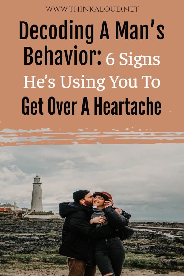 Decoding A Man's Behavior: 6 Signs He's Using You To Get Over A Heartache