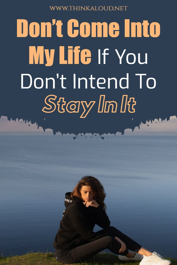 Don't Come Into My Life If You Don't Intend To Stay In It
