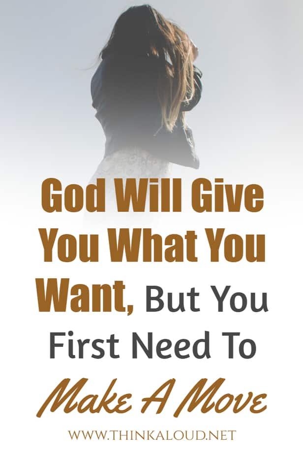 God Will Give You What You Want, But You First Need To Make A Move