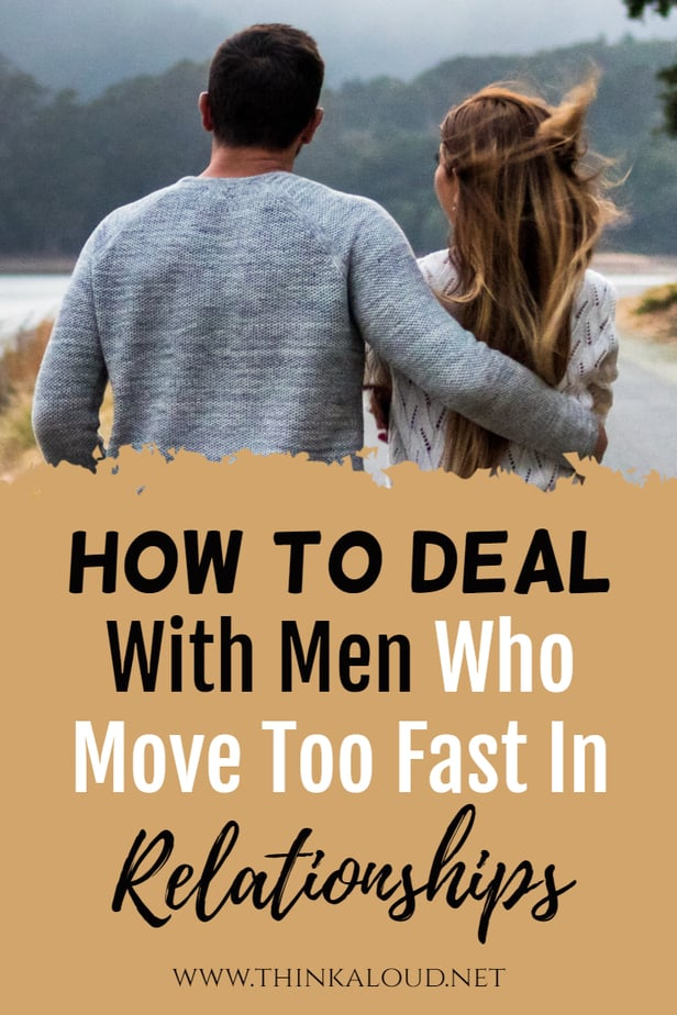 How To Deal With Men Who Move Too Fast In Relationships
