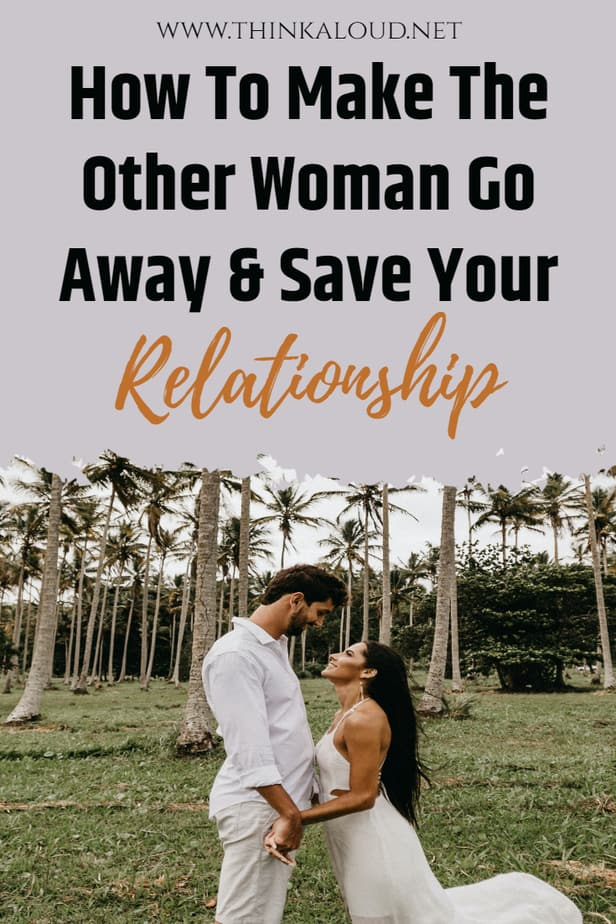 How To Make The Other Woman Go Away & Save Your Relationship