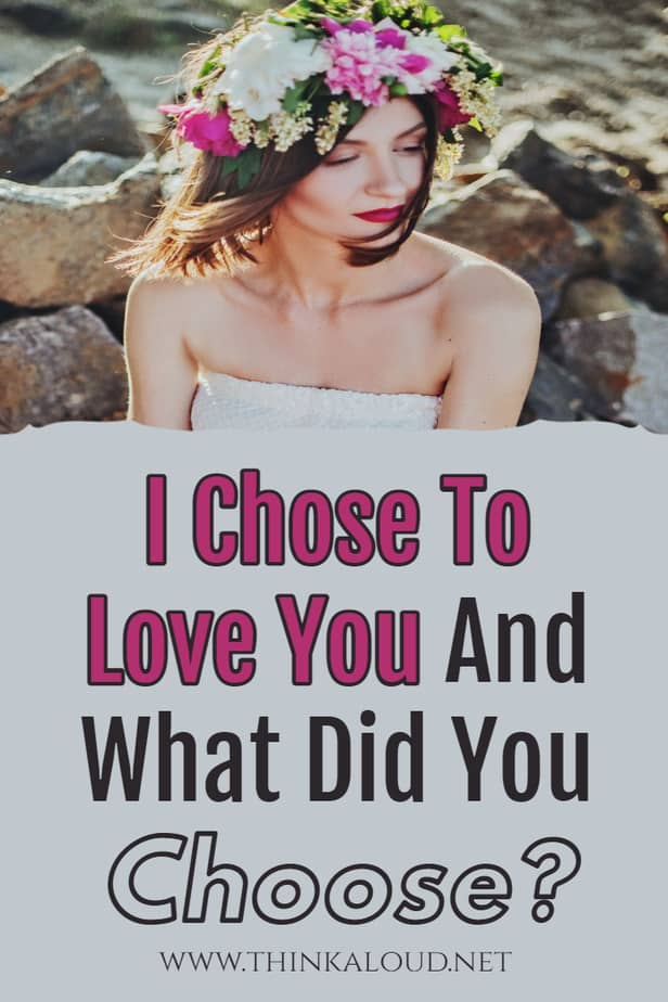 I Chose To Love You And What Did You Choose?