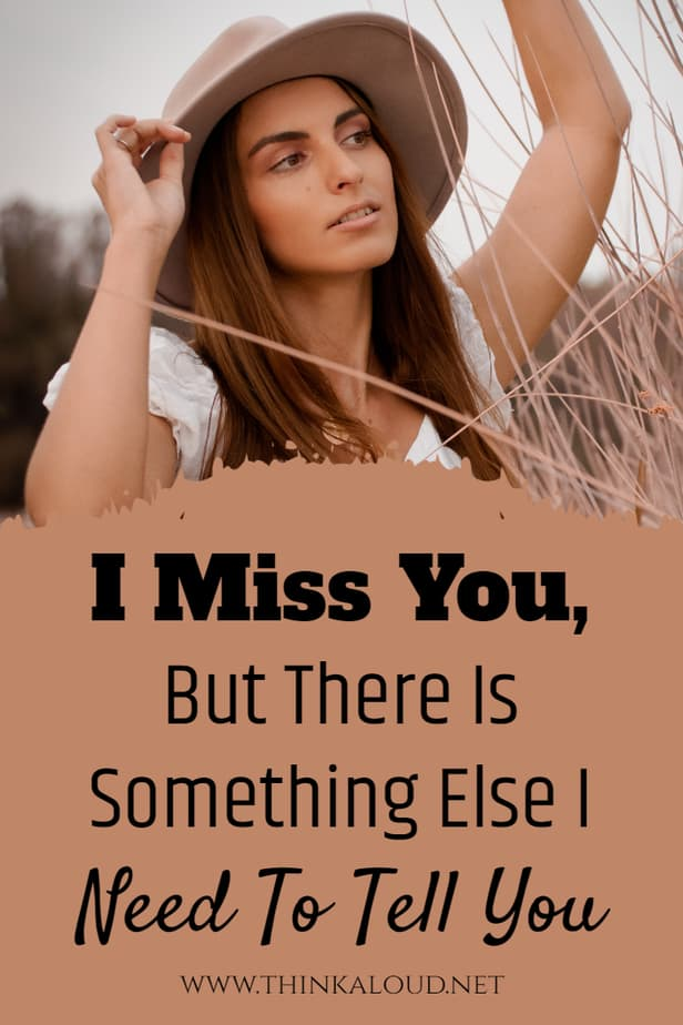 I Miss You, But There Is Something Else I Need To Tell You