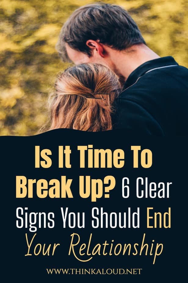 Is It Time To Break Up? 6 Clear Signs You Should End Your Relationship