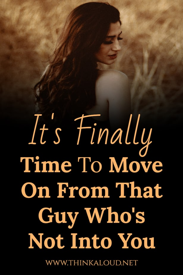 It's Finally Time To Move On From That Guy Who's Not Into You