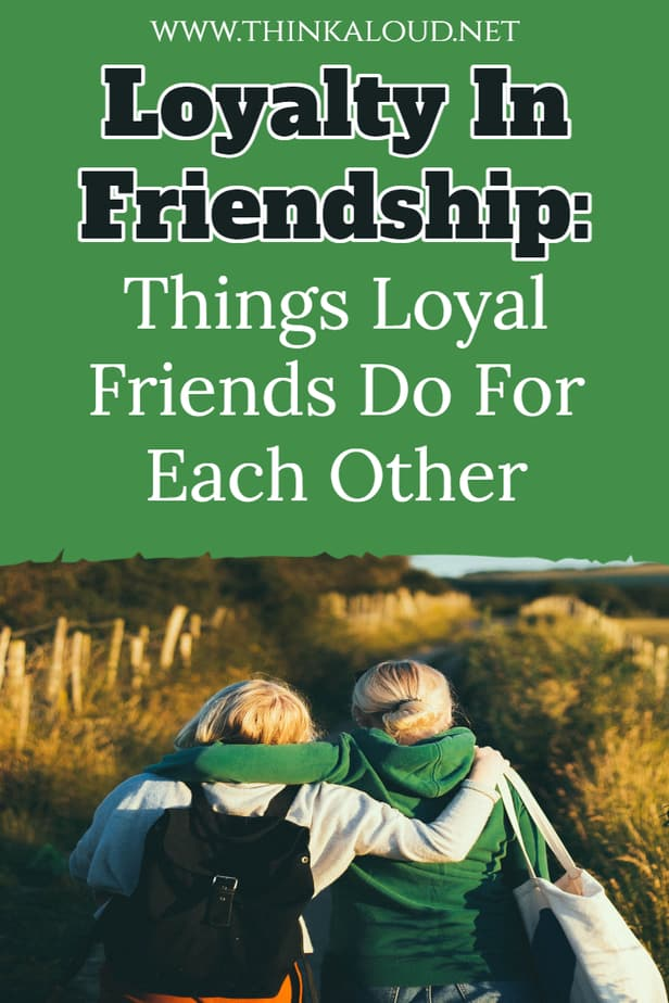 Loyalty In Friendship: Things Loyal Friends Do For Each Other