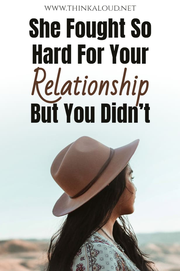 She Fought So Hard For Your Relationship But You Didn't