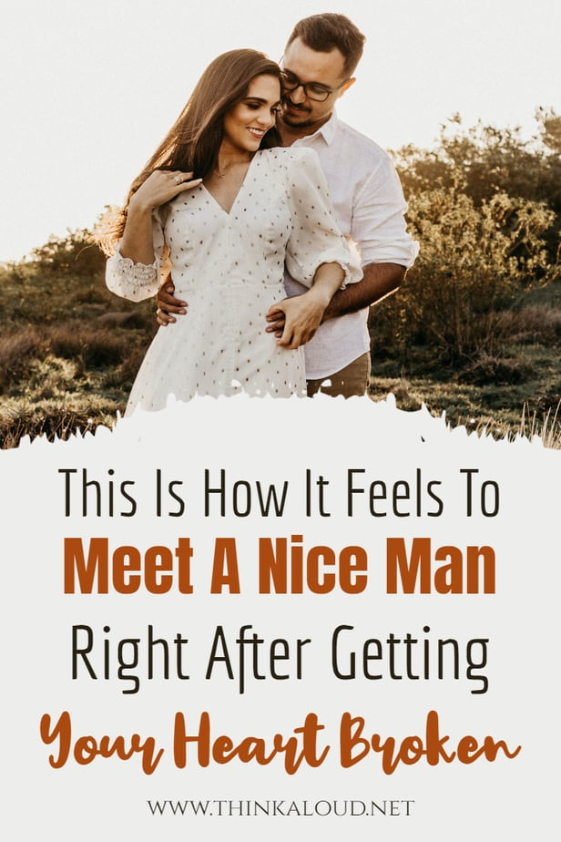 This Is How It Feels To Meet A Nice Man Right After Getting Your Heart Broken