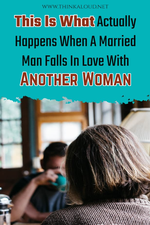 This Is What Actually Happens When A Married Man Falls In Love With Another Woman