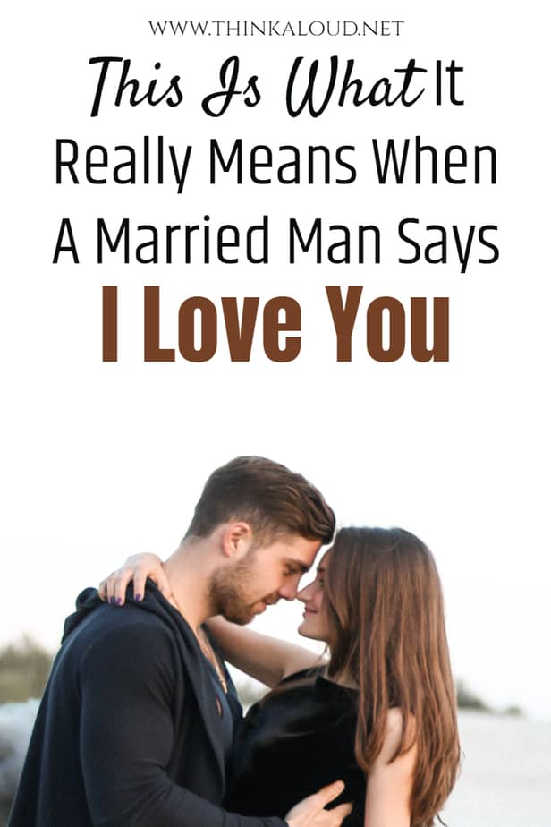 This Is What It Really Means When A Married Man Says I Love You
