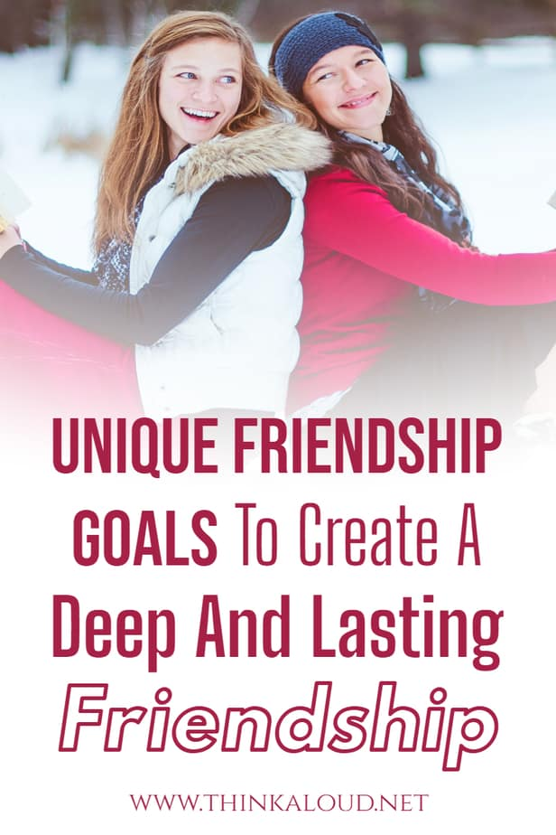 Unique Friendship Goals To Create A Deep And Lasting Friendship