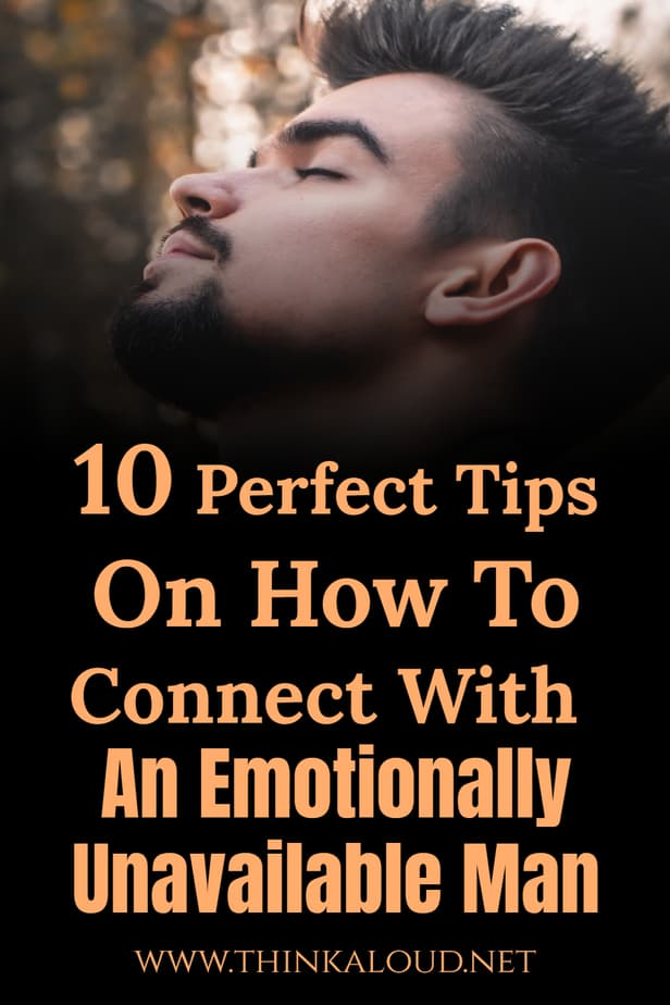 10 Perfect Tips On How To Connect With An Emotionally Unavailable Man