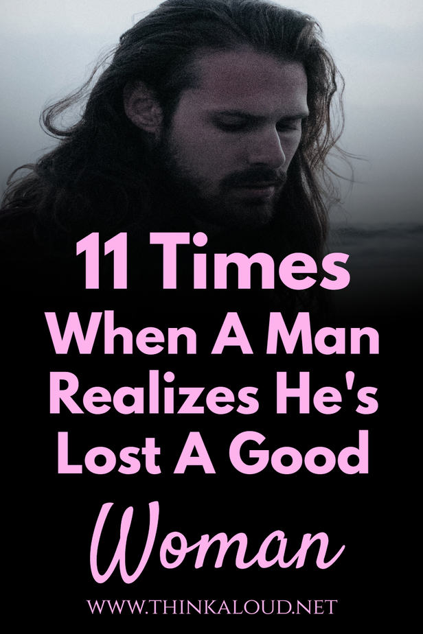 11 Times When A Man Realizes He's Lost A Good Woman