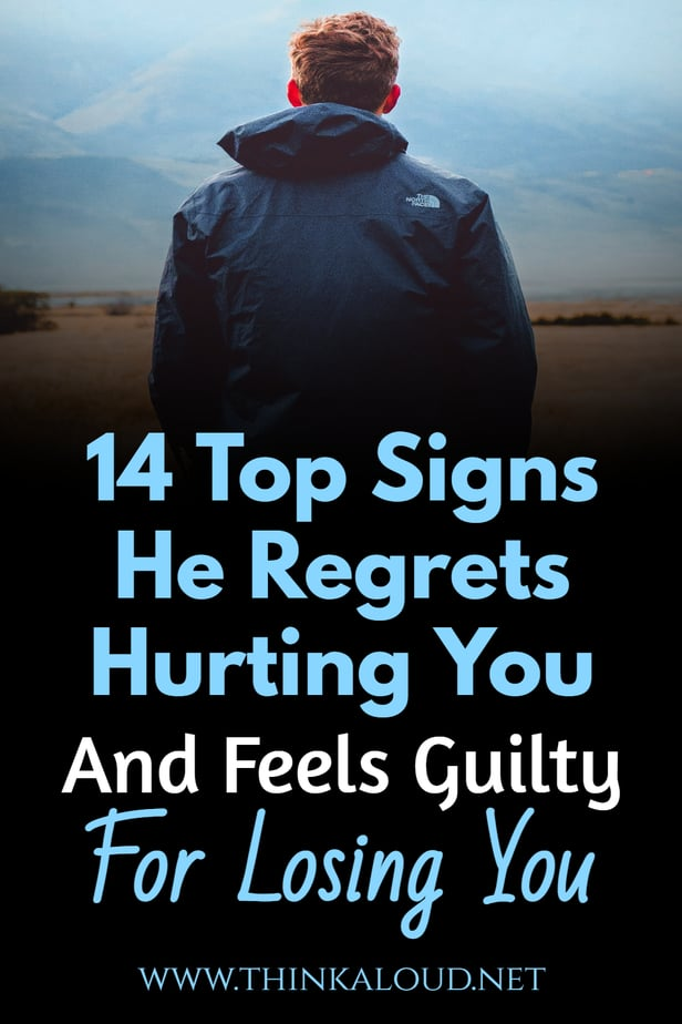14 Top Signs He Regrets Hurting You And Feels Guilty For Losing You