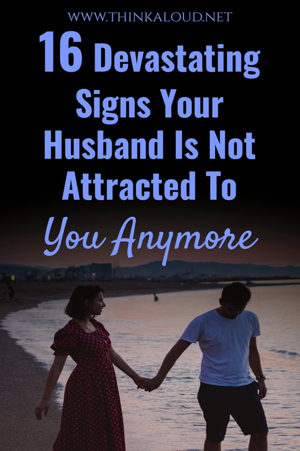16 Devastating Signs Your Husband Is Not Attracted To You Anymore