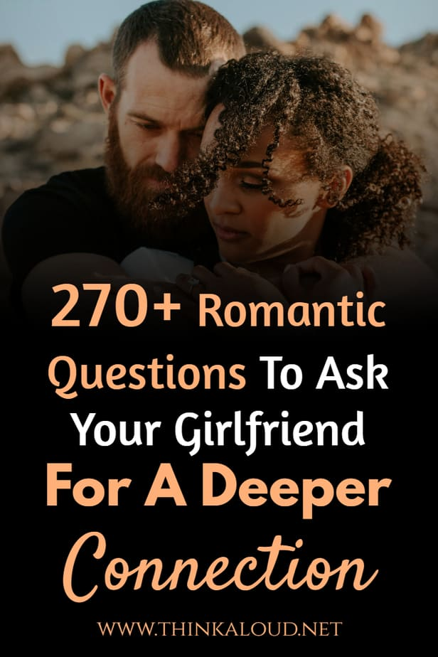 270+ Romantic Questions To Ask Your Girlfriend For A Deeper Connection