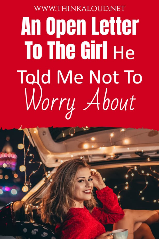 An Open Letter To The Girl He Told Me Not To Worry About