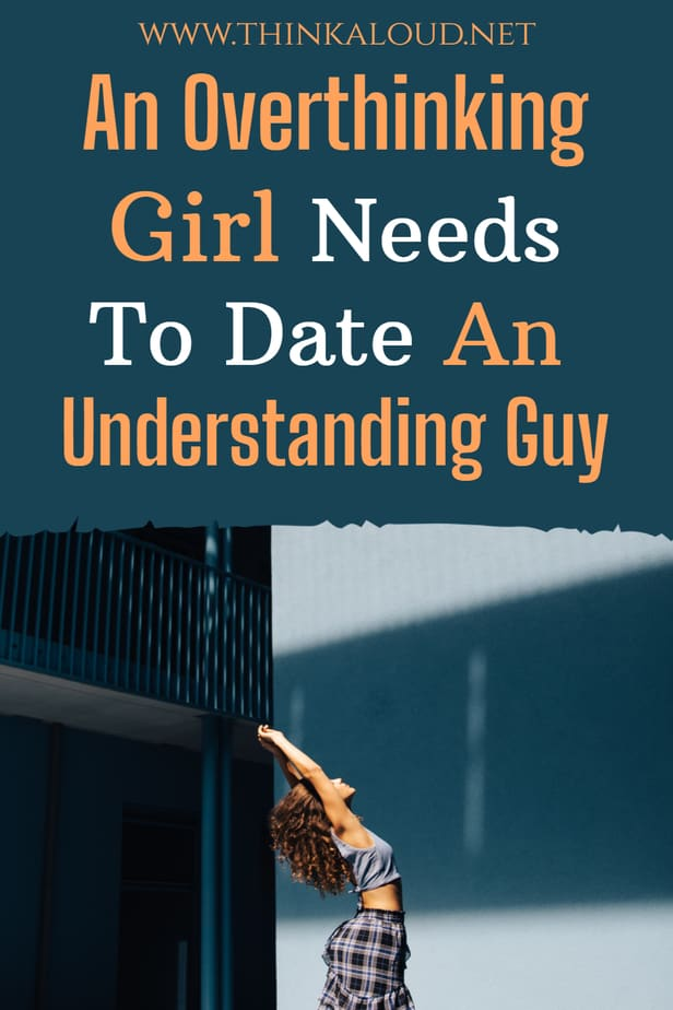 An Overthinking Girl Needs To Date An Understanding Guy