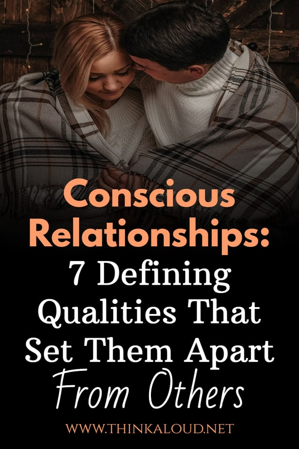 Conscious Relationships: 7 Defining Qualities That Set Them Apart From Others
