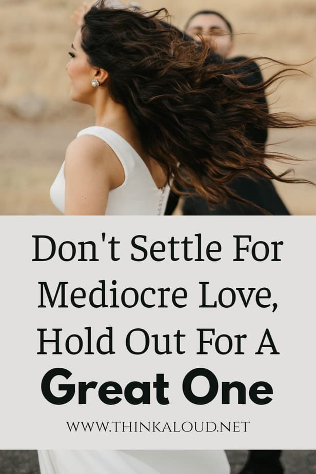Don't Settle For Mediocre Love, Hold Out For A Great One