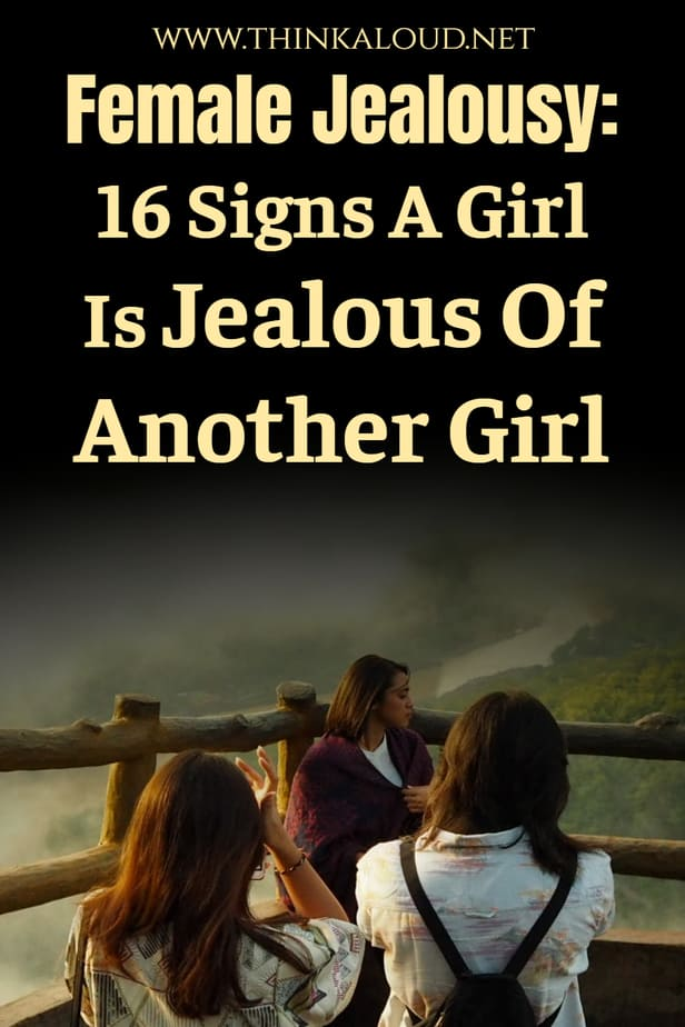 Female Jealousy: 16 Signs A Girl Is Jealous Of Another Girl