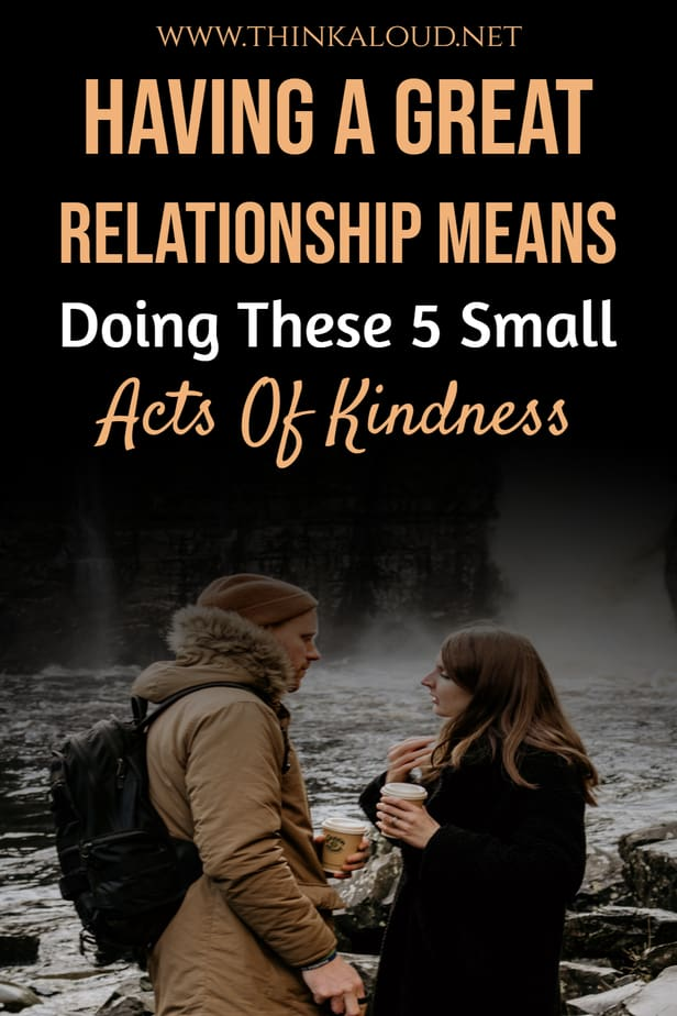 Having A Great Relationship Means Doing These 5 Small Acts Of Kindness