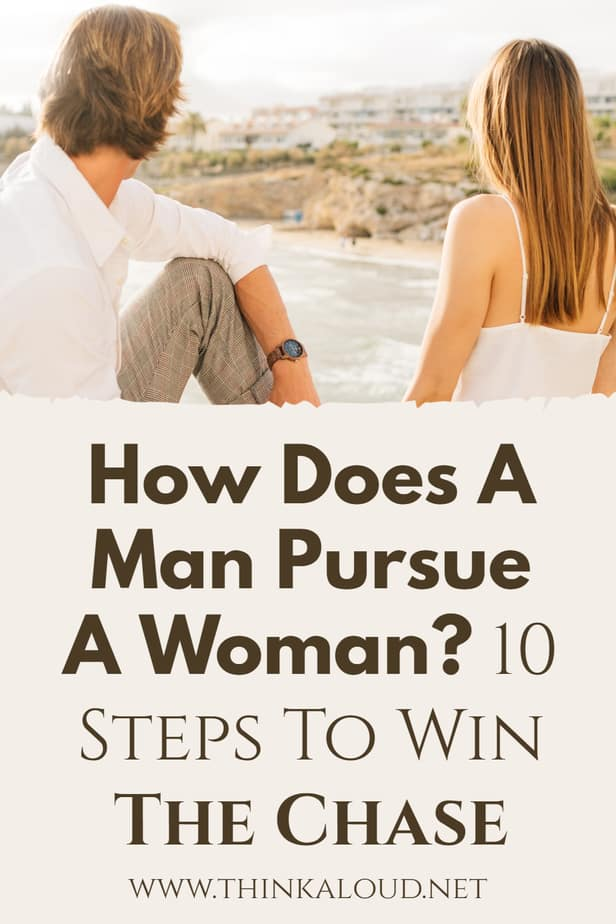 How Does A Man Pursue A Woman? 10 Steps To Win The Chase