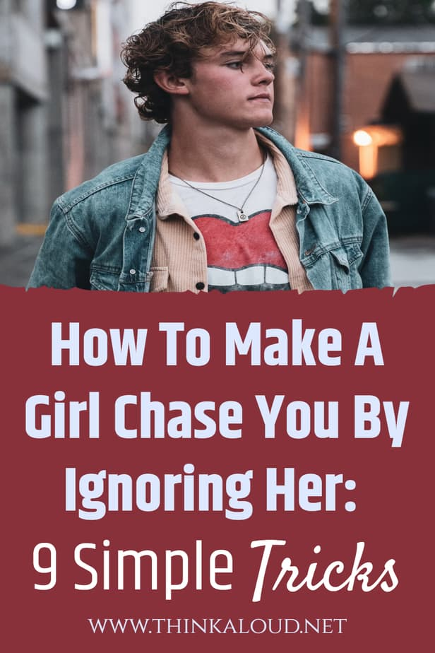 How To Make A Girl Chase You By Ignoring Her: 9 Simple Tricks