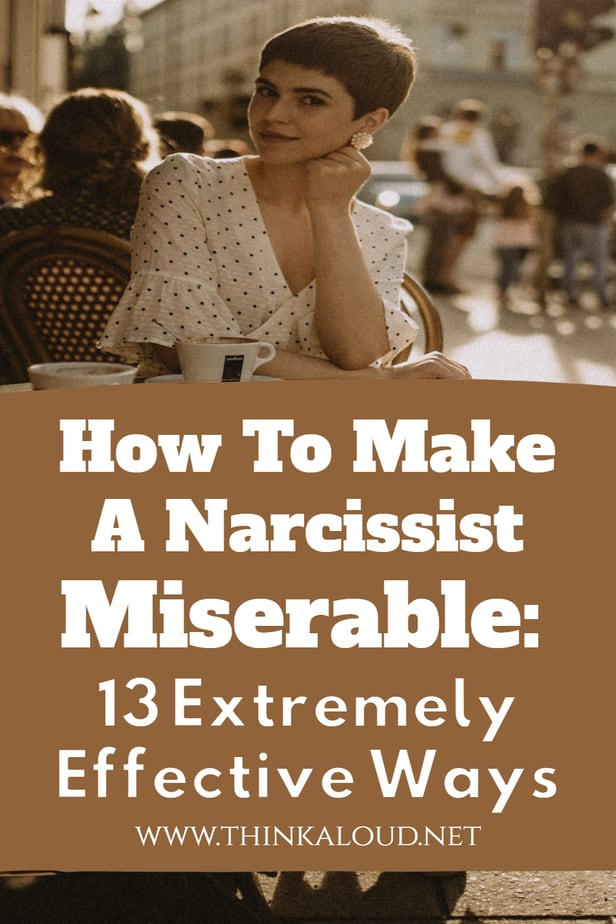 How To Make A Narcissist Miserable: 13 Extremely Effective Ways