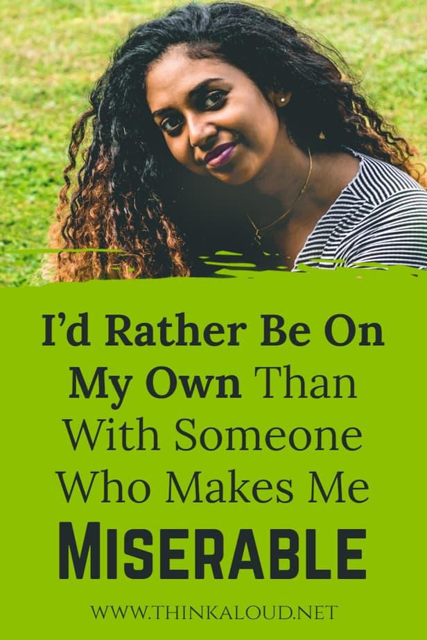 I'd Rather Be On My Own Than With Someone Who Makes Me Miserable