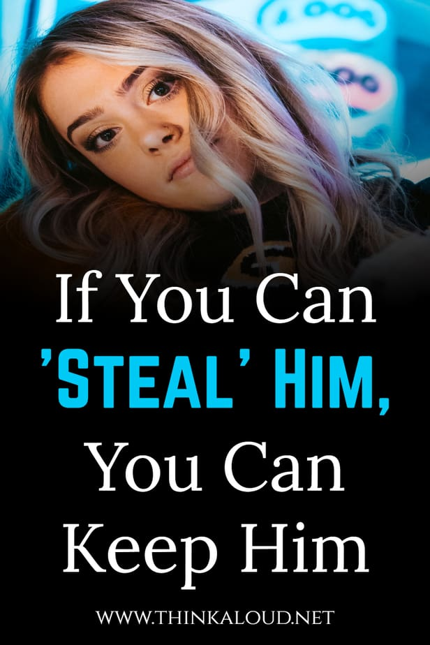 If You Can 'Steal' Him, You Can Keep Him