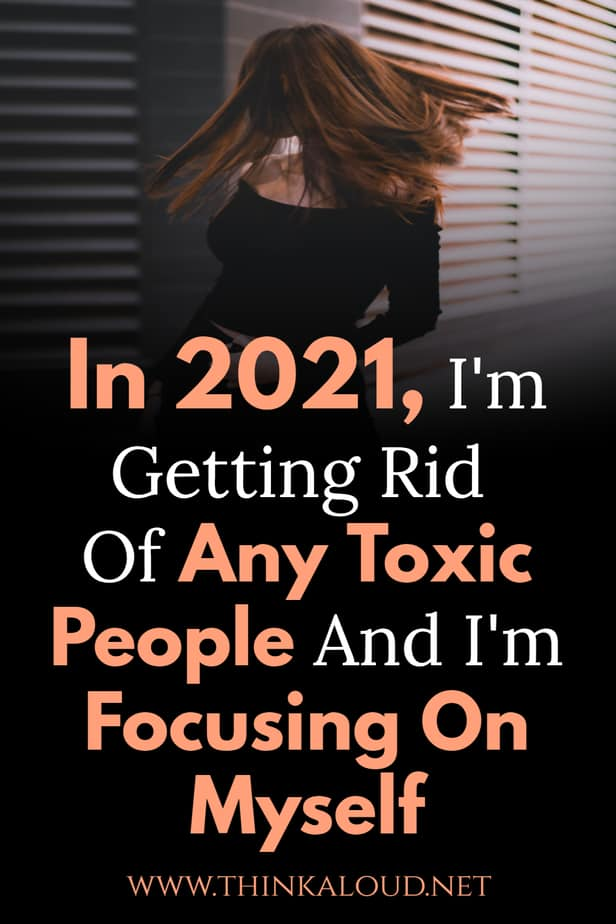 In 2021, I'm Getting Rid Of Any Toxic People And I'm Focusing On Myself