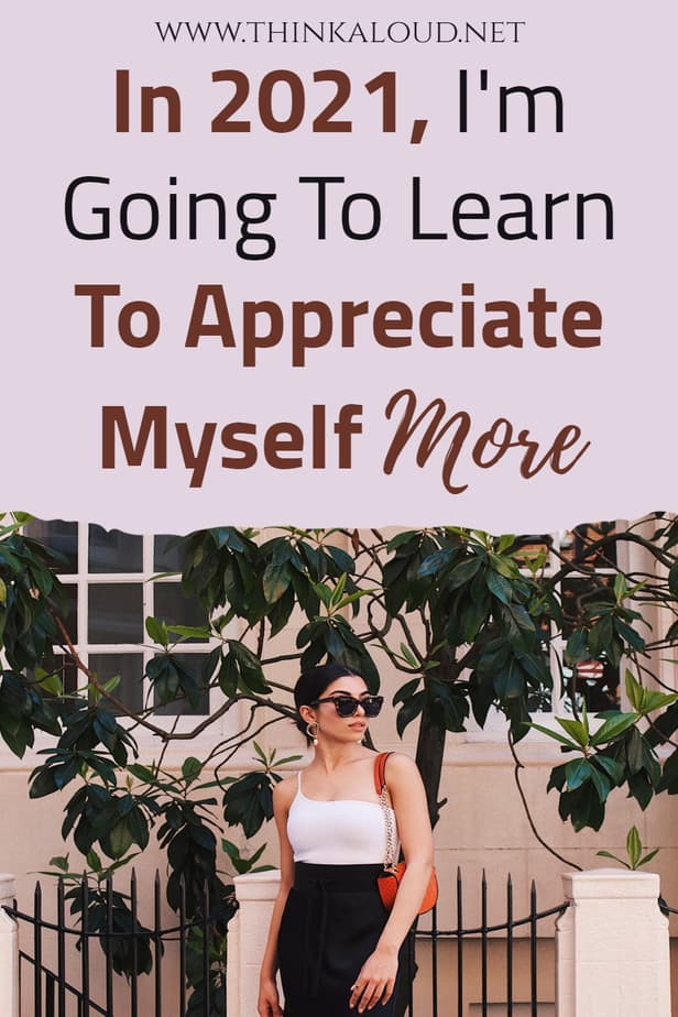 In 2021, I'm Going To Learn To Appreciate Myself More