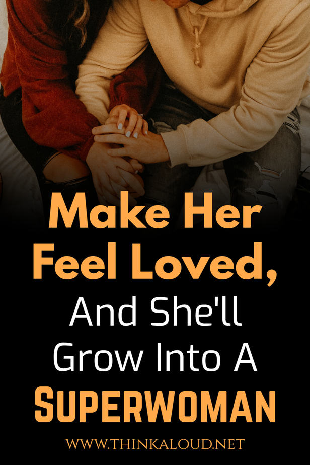 Make Her Feel Loved, And She'll Grow Into A Superwoman