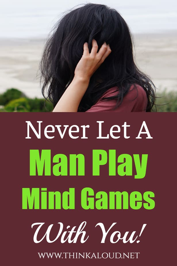 Never Let A Man Play Mind Games With You!